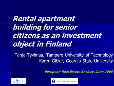 1 Rental apartment building for senior citizens as an investment object in Finland Tanja Tyvimaa, Tampere University of Technology Karen Gibler, Georgia.