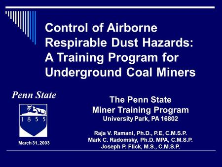 Control of Airborne Respirable Dust Hazards: A Training Program for Underground Coal Miners The Penn State Miner Training Program University Park, PA 16802.