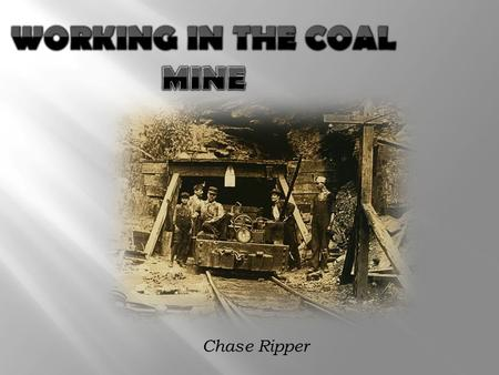 Chase Ripper. Britain's Coal Mines Purpose of Coal What is it used for? Coal has many uses such as- An energy source for heat or electricity. A form.