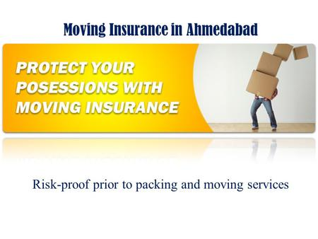 Moving Insurance in Ahmedabad Risk-proof prior to packing and moving services.