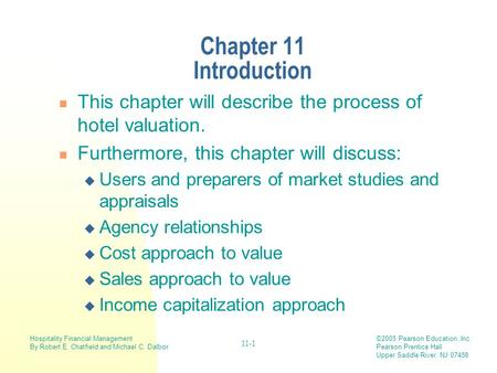 Hospitality Financial Management By Robert E. Chatfield and Michael C. Dalbor ©2005 Pearson Education, Inc. Pearson Prentice Hall Upper Saddle River, NJ.