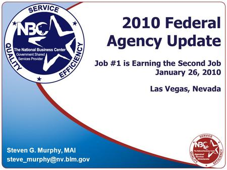 2010 Federal Agency Update Job #1 is Earning the Second Job January 26, 2010 Las Vegas, Nevada Steven G. Murphy, MAI