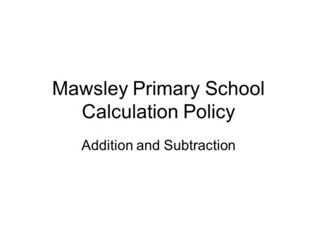 Mawsley Primary School Calculation Policy Addition and Subtraction.