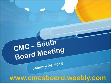 CMC – South Board Meeting January 24, 2015 www.cmcsboard.weebly.com.