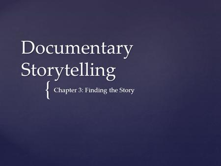 { Documentary Storytelling Chapter 3: Finding the Story.