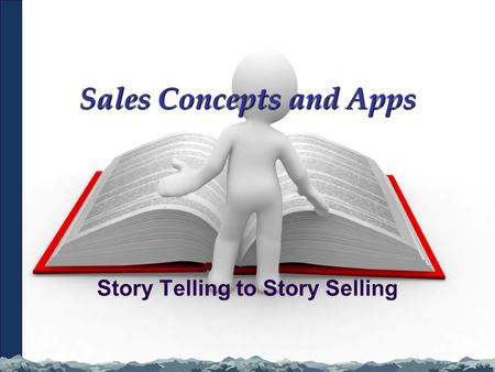 Sales Concepts and Apps Story Telling to Story Selling.