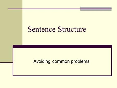 Sentence Structure Avoiding common problems. What is a sentence?