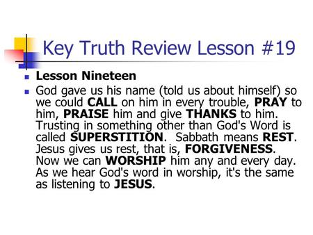 Key Truth Review Lesson #19 Lesson Nineteen God gave us his name (told us about himself) so we could CALL on him in every trouble, PRAY to him, PRAISE.