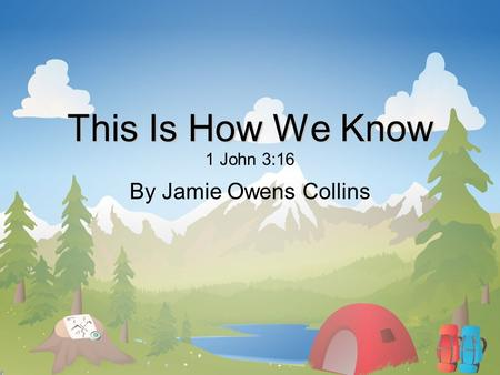 This Is How We Know 1 John 3:16 By Jamie Owens Collins.