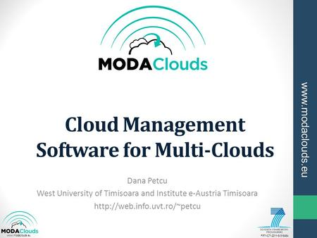 FP7-ICT-2011-8-318484 www.modaclouds.eu www.modaclouds.eu <strong>Cloud</strong> Management Software for Multi-<strong>Clouds</strong> Dana Petcu West University of Timisoara and Institute.