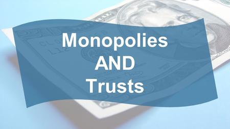 Monopolies AND Trusts. What is a MONOPOLY? A single seller of a product (good or service). –Monos: single, alone –Polo: to sell Lack of Competition means.