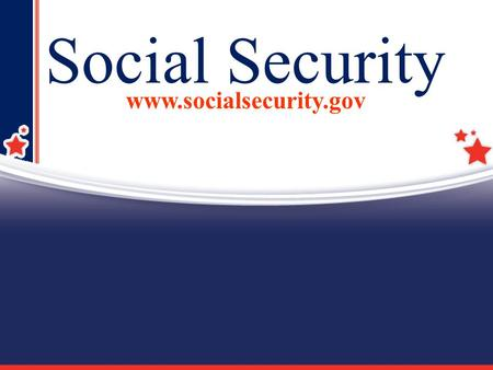 1 Social Security www.socialsecurity.gov. 2 Today's Beneficiaries Today's Workers & Employers Who Pays for Social Security?