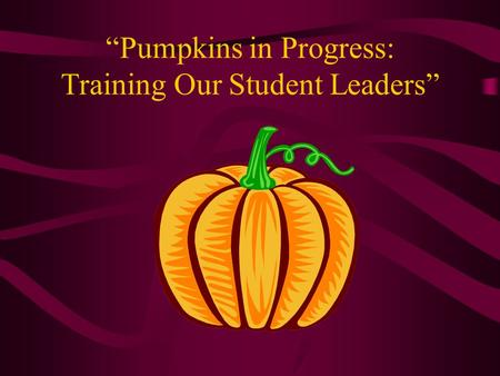 """Pumpkins in Progress: Training Our Student Leaders"""