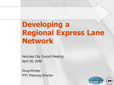 Developing a Regional Express Lane Network Hercules City Council Meeting April 28, 2009 Doug Kimsey MTC Planning Director.