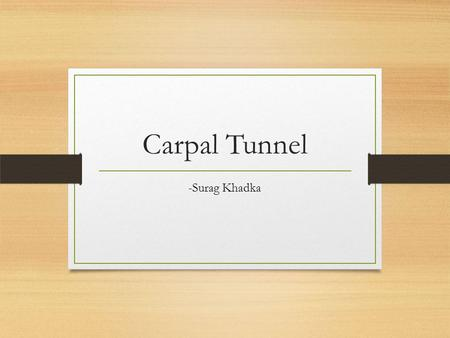 Carpal Tunnel -Surag Khadka. Contents Anatomy Borders and Contents Carpal Tunnel Syndrome Causes Signs and Symptoms Diagnostic tests Management and Treatment.