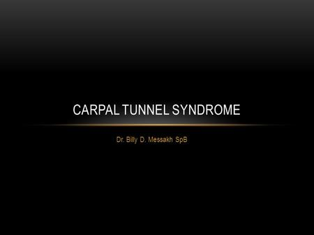 Dr. Billy D. Messakh SpB CARPAL TUNNEL SYNDROME.