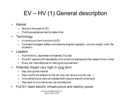 EV – HV (1) General description Market –failure in the past for EV –Public acceptance hard to determine Technology –A continuum from hybrid to full EV.