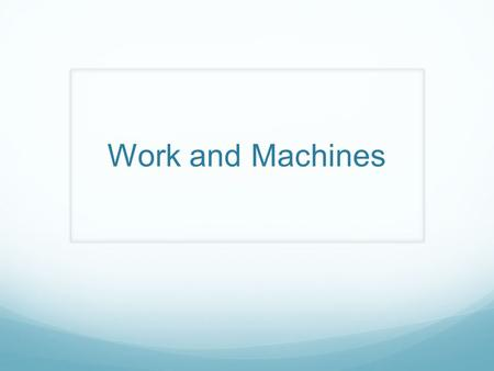 Work and Machines.