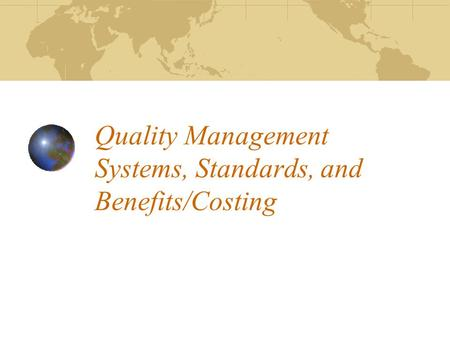 Quality Management Systems, Standards, and Benefits/Costing.