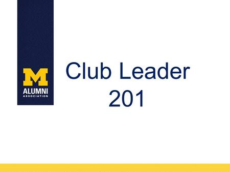 Club Leader 201. Alumni Association/Club Relationship Alumni Association of the University of Michigan is a 501c3 organization affiliated with the University.