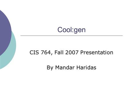 Cool:gen CIS 764, Fall 2007 Presentation By Mandar Haridas.
