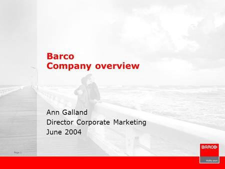 Page 1 Barco Company overview Ann Galland Director Corporate Marketing June 2004.