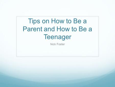 Tips on How to Be a Parent and How to Be a Teenager Nick Foster.
