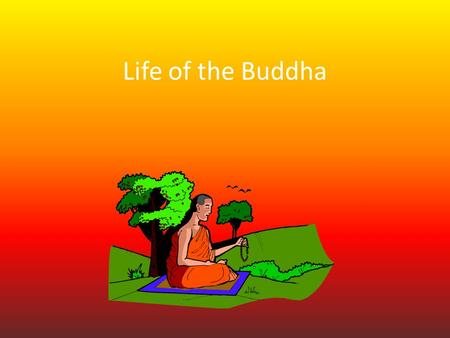 Life of the Buddha.