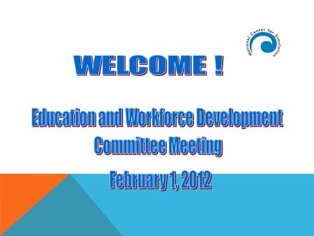 NATIONAL CENTER FOR SIMULATION EDUCATION AND WORKFORCE DEVELOPMENT COMMITTEE MEETING When: Wed, February 1, 2012 3:00-5:00PM Where: Partnership III Building,