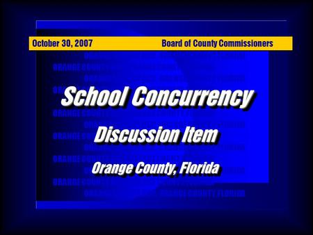 1 ORANGE COUNTY BCC, ORANGE COUNTY, FLORIDA School Concurrency Discussion Item Orange County, Florida School Concurrency Discussion Item Orange County,