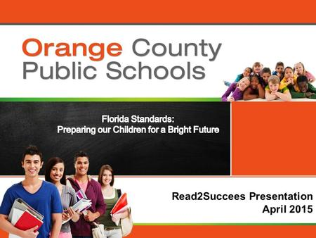 Orange County Public Schools Read2Succees Presentation April 2015.