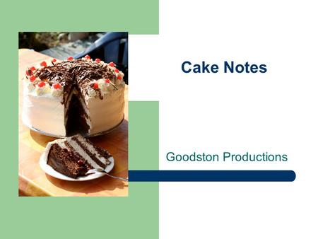 Cake Notes Goodston Productions. Types Shortened or butter = made with SOLID fats like butter, margarine, or veg shortening. Have a fine texture and are.