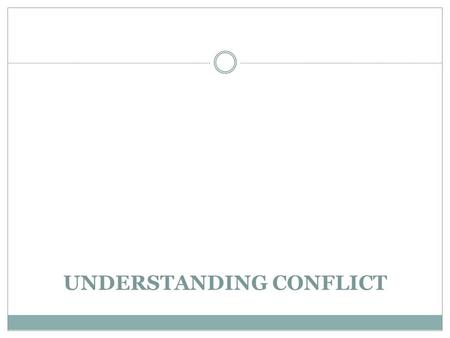 UNDERSTANDING CONFLICT. Conflict versus Violence Conflict is a 'normal' feature of life. In development processes, conflict might lead to positive change.