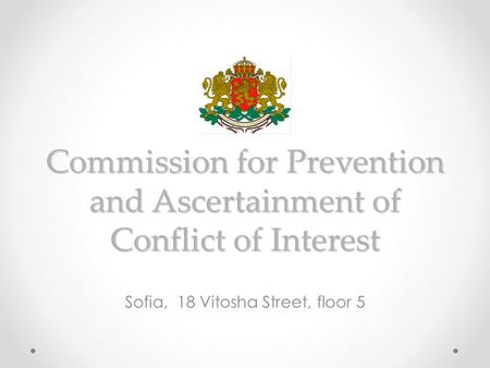 Commission for Prevention and Ascertainment of Conflict of Interest Sofia, 18 Vitosha Street, floor 5.