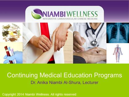 Continuing Medical Education Programs Dr. Anika Niambi Al-Shura, Lecturer Copyright 2014 Niambi Wellness. All rights reserved.