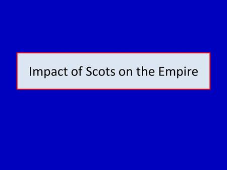 "Impact of Scots on the Empire. Liberal MP Sir Charles Dilke 1888 ""In British settlements, from Canada to Ceylon, from Dunedin to Bombay, for every Englishman."