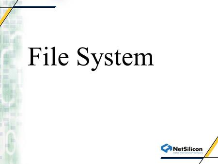 File System. NET+OS 6 File System Architecture Design Goals File System Layer Design Storage Services Layer Design RAM Services Layer Design Flash Services.