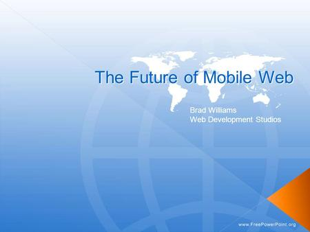 The Future of Mobile Web Brad Williams Web Development Studios.