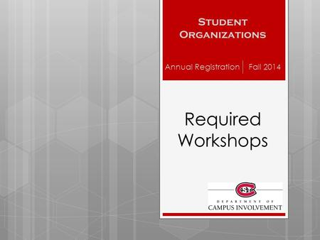 Required Workshops Student Organizations Annual Registration Fall 2014.