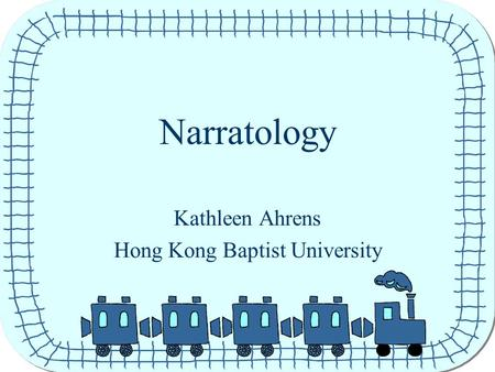 Narratology Kathleen Ahrens Hong Kong Baptist University.