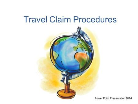 Travel Claim Procedures Power Point Presentation 2014.