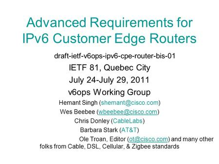 Advanced Requirements for IPv6 Customer Edge Routers draft-ietf-v6ops-ipv6-cpe-router-bis-01 IETF 81, Quebec City July 24-July 29, 2011 v6ops Working Group.