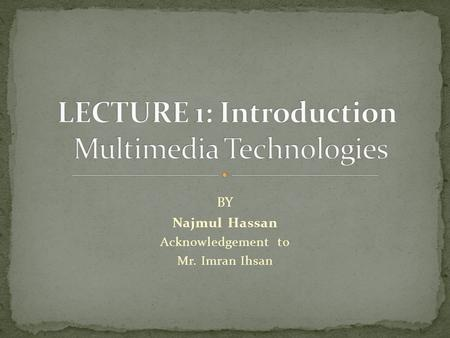 BY Najmul Hassan Acknowledgement to Mr. Imran Ihsan.