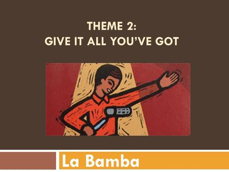 THEME 2: GIVE IT ALL YOU'VE GOT La Bamba APPLAUSE noun – the clapping of hands to show approval.