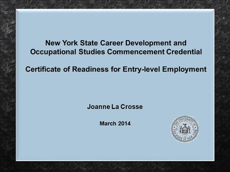 New York State Career Development and Occupational Studies Commencement Credential Certificate of Readiness for Entry-level Employment Joanne La Crosse.