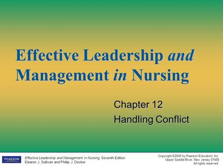 Copyright ©2009 by Pearson Education, Inc. Upper Saddle River, New Jersey 07458 All rights reserved. Effective Leadership and Management in Nursing, Seventh.