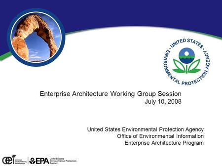 0 United States Environmental Protection Agency Office of Environmental Information Enterprise Architecture Program Enterprise Architecture Working Group.