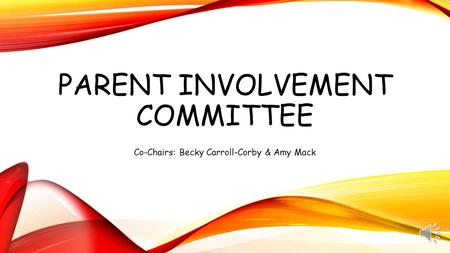 PARENT INVOLVEMENT COMMITTEE Co-Chairs: Becky Carroll-Corby & Amy Mack.
