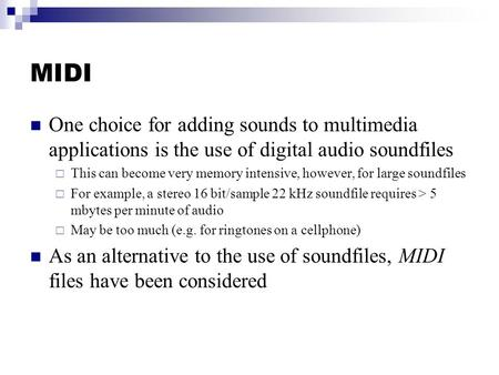 MIDI One choice for adding sounds to multimedia applications is the use of digital audio soundfiles  This can become very memory intensive, however, for.