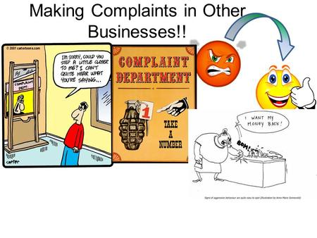 Making Complaints in Other Businesses!!. KEY EXPRESSION S! What would you like me to do? I would like you to___________________ What would you like me.